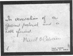 "This memorial card was sent by Irish leader Michael Collins to Ashe's family shortly after his death.Collins gave the short but powerful oration at Ashe's graveside. ""Nothing additional remains to be said.That volley which we have just heard is the only speech which is proper to make above the grave of a dead Fenian"""